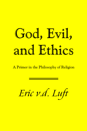 God Evil and Ethics: A Primer in the Philosophy of Religion by Eric v.d. Luft