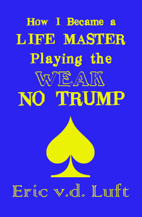 How I Became a Life Master Playing the Weak No Trump by Eric v.d. Luft