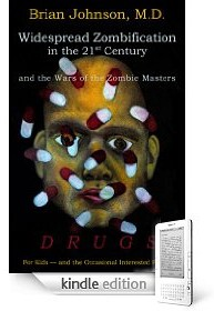 Amazon Kindle e-book: Widespread Zombification in the 21st Century and the Wars of the Zombie Masters: Drugs: For Kids and the Occasional Interested Parent, by Brian Johnson, M.D.