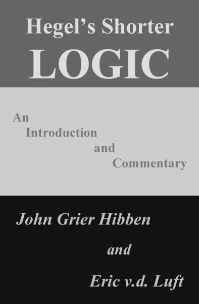Hegel's Shorter Logic: An Introduction and Commentary / John Grier Hibben and Eric v.d. Luft